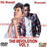THE REVOLUTION VOL 3 GOSPEL MIX 2016 (DJ KANJI)
