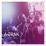 143 LIVE - A-TRAK, AUGUST 2015