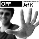 OFF Recordings Podcast Episode #55, mixed by Jef K