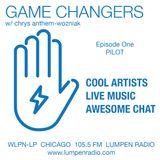 Game Changers with Chrys Anthem-Wozniak (EP9 - 3_16_17) Bobby Talamine
