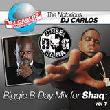 Notorious DJ Carlos - BIGGIE BDAY MIX for SHAQ - Vol# 1