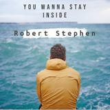 Robert Stephen - You Wanna Stay Inside