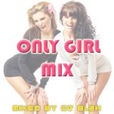 ONLY GIRL MIX - Dj blah