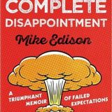 """Episode 267: Mike Edison –""""You Are A Complete Disappointment"""""""