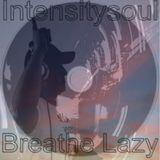 Intensitysoul &  Breathe Lazy