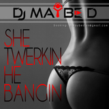DJ Maybe D - She Twerkin_He bangin 2015