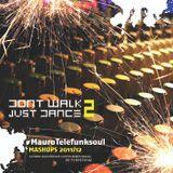DONT´T WALK JUST DANCE #2 (MAURO TELEFUNKSOUL MASHUPS 2011/12)