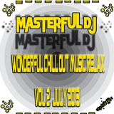 WONDERFUL CHILL OUT MUSIC RELAX VOL.2 ( JULY 2013 ) BY **MASTERFUL DJ**