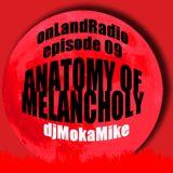 onLandRadio #09: Anatomy of Melancholy