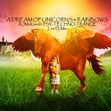 A dream Of Unicorns and Rainbows