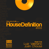 House Definition #003 - Guest DJs: Luiz Valeriano & Juan Chousa