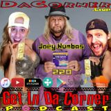 About F'n Time Joey Numbas - Get In Da Corner podcast 220