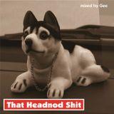 Gee - That Headnod Shit