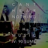 Can't Hear Nothing But The Music Vol IV: Ninety Sump'