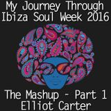 My Journey Through Ibiza Soul Week 2016 - The Mashup Part 1 by Elliot Carter