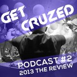 Get CruZed Podcast #002 The Review 2013