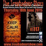 The Troubadour Show #117. June 18th 2015