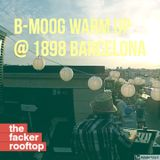B-MOOG warm up at @1898 Down Tempo, Chill out & Depp House beats for The Facker Rooftop