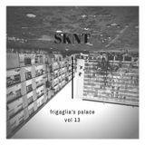"SKNT ""FRIGAGLIA'S PALACE VOL 13"""