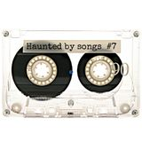 Haunted by songs #7