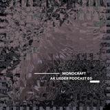 AK Lieder Podcast #03 - MONOCRAFT