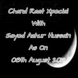 CK (Chand Raat Xpecial) With Sayed Azhur Hussain As On 08th Aug 2013