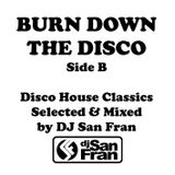 BURN DOWN THE DISCO - Side B - Disco House Classics Selected & Mixed by DJ San Fran