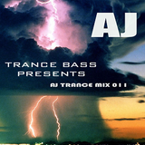 Trance Bass Presents AJ Trance Mix 011 By AJ Chen
