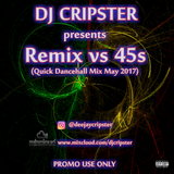 Dj Cripster Presents Remix VS 45s (Dancehall Mix May 2017)