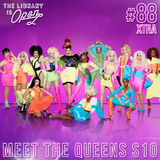#88 Xtra: Meet The Queens S10