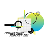 TooMuchMIDI Podcast 001