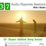 #37-Audio Hypnosis Sessions With t'Nyiko-Super Chilled Deep house