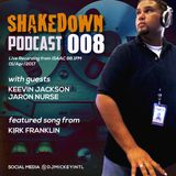 SHAKEDOWN PODCAST 008 with Keevin Jackson & Jaron Nurse | downloads in description