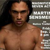 Magnificent Seven Actor - Martin Sensmeier on Native Trailblazers