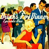Drinks For Dinner | Episode One