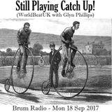 WorldBeatUK with Glyn Phillips - Still Playing Catch Up (18/09/2017)