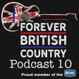 Forever British Country Podcast 10