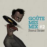 Goûte Mes Mix #2 - Raoul Sinier