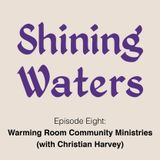 Shining Waters #8 - Christian Harvey and Warming Room Community Ministries