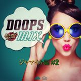 DOOPS Radio 0532 - July.2016 - DOOPS MIX Jamaica Edition vol.2 - Mixed by Tomohiko