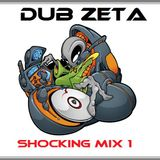Dub Zeta - Shocking Mix 1