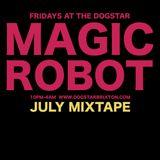 MAGIC ROBOT  July Mix 2017 10pm-4am £very Friday Dogstar www.dogstarbrixton.com @dogstarbrixton