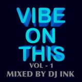 Vibe On This , Vol - 1. Mixed by DJ INK