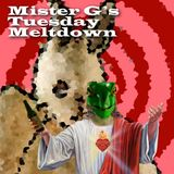 Mister G's Tuesday Meltdown - Show #27 Mortem Soma Returns!!!