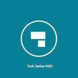 Tech Series #003