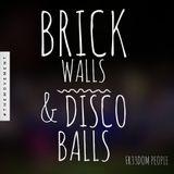 Brick Walls & Disco Balls