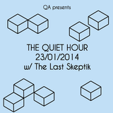 The Quiet Hour (double bill) | 23-01-2014 w/ The Last Skeptik