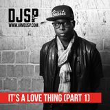 DJ SP - It's A Love Thing (Part 1)