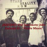 """Jazzsides With Jazzmaster Jake - Episode 083 - """"Pretty Music"""" August 24, 2017"""