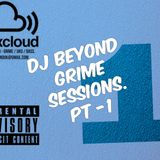 DJ BEYOND - GRIME SESSIONS PT 1.